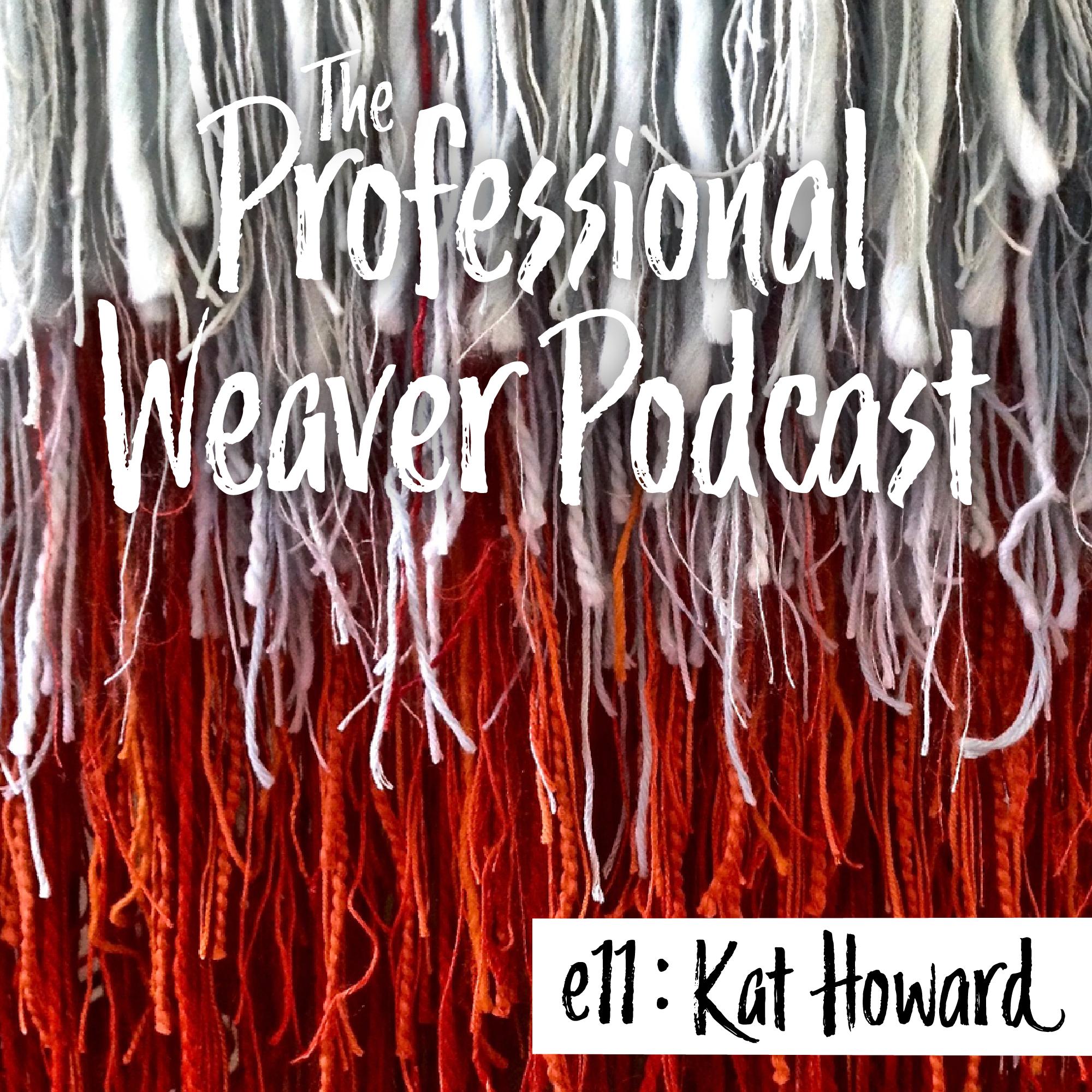 Professional Weaver Podcast : Episode 11 : Kat Howard
