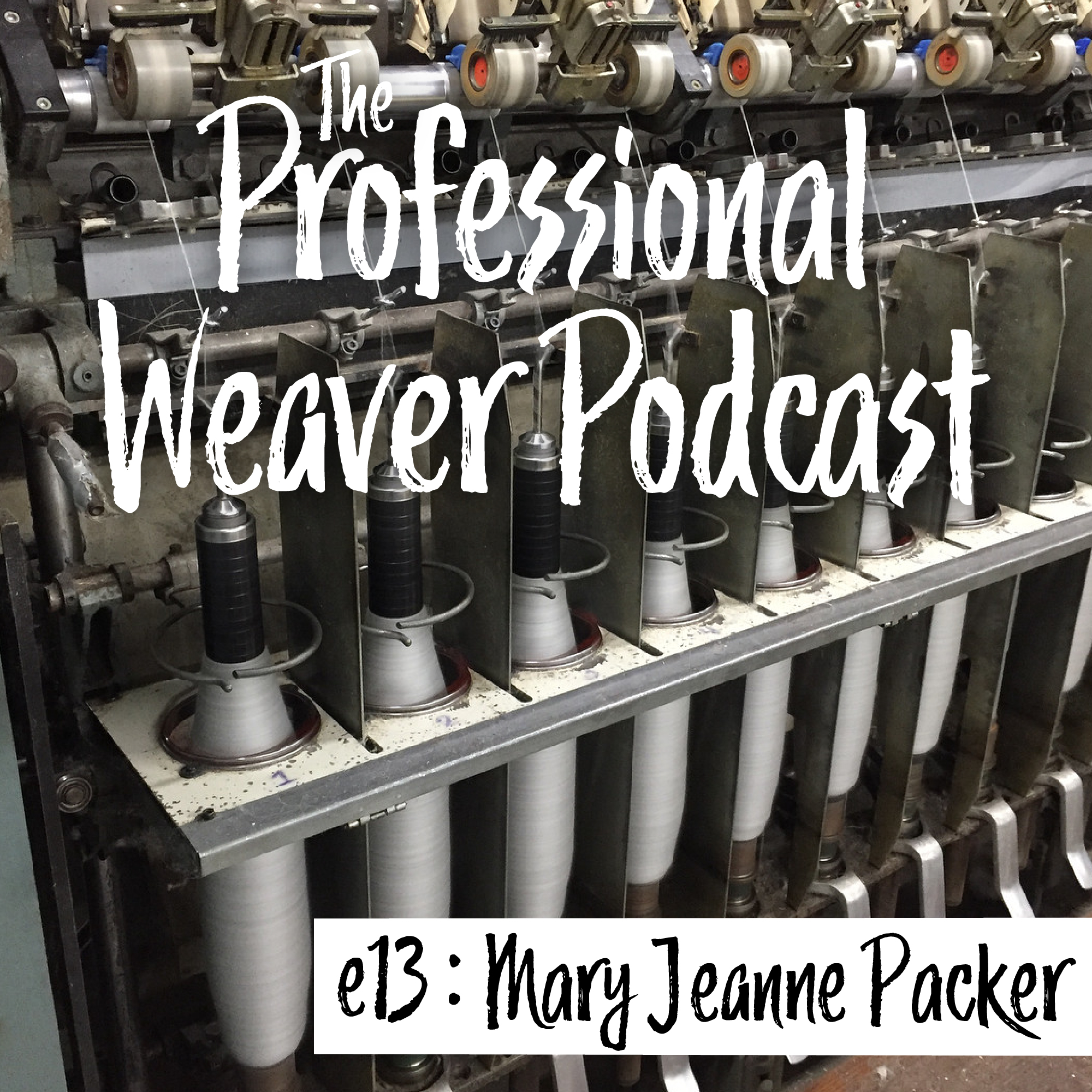 Professional Weaver Podcast : Episode 13 : Mary Jeanne Packer