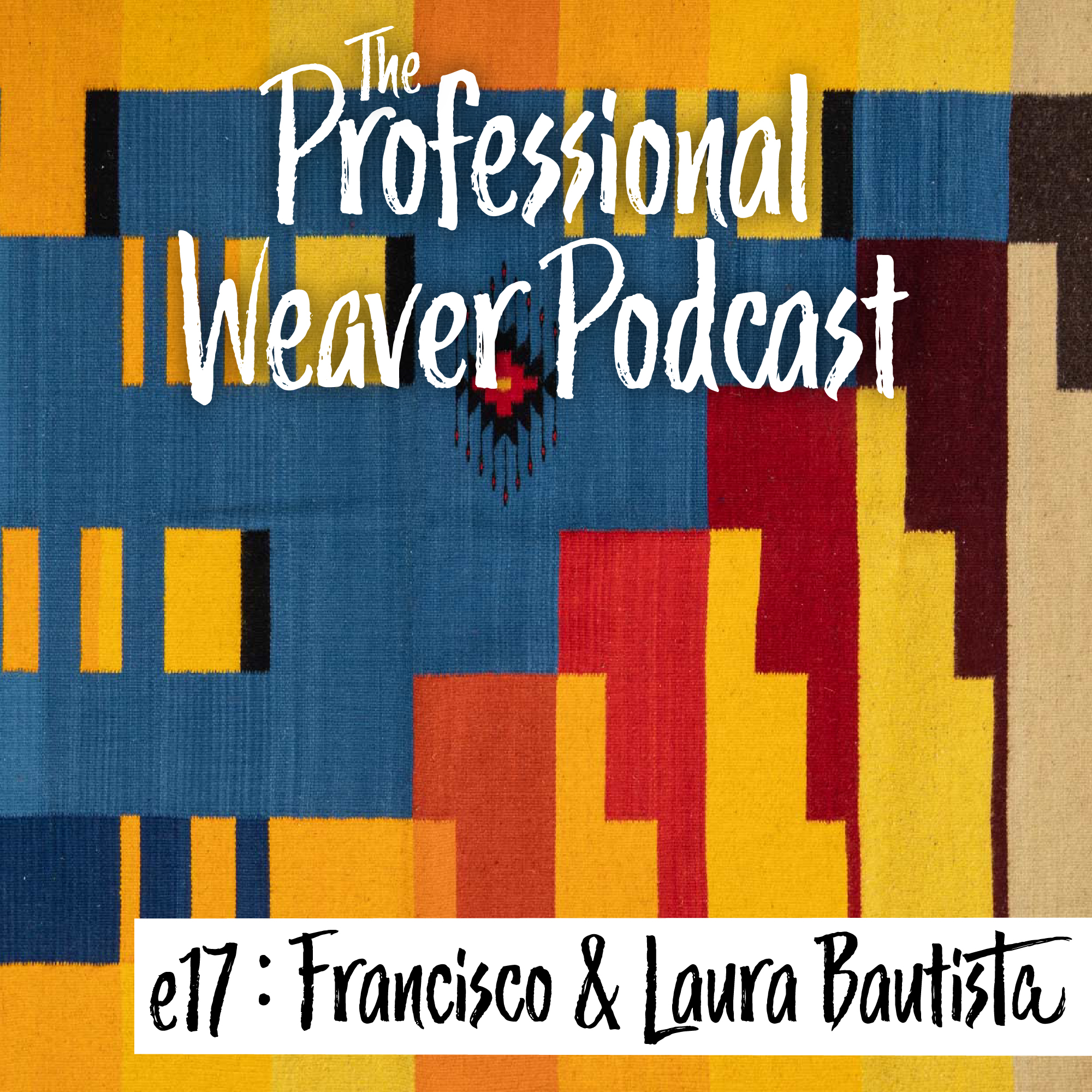 Pro Weaver Podcast : Episode 17 : Francisco & Laura Bautista