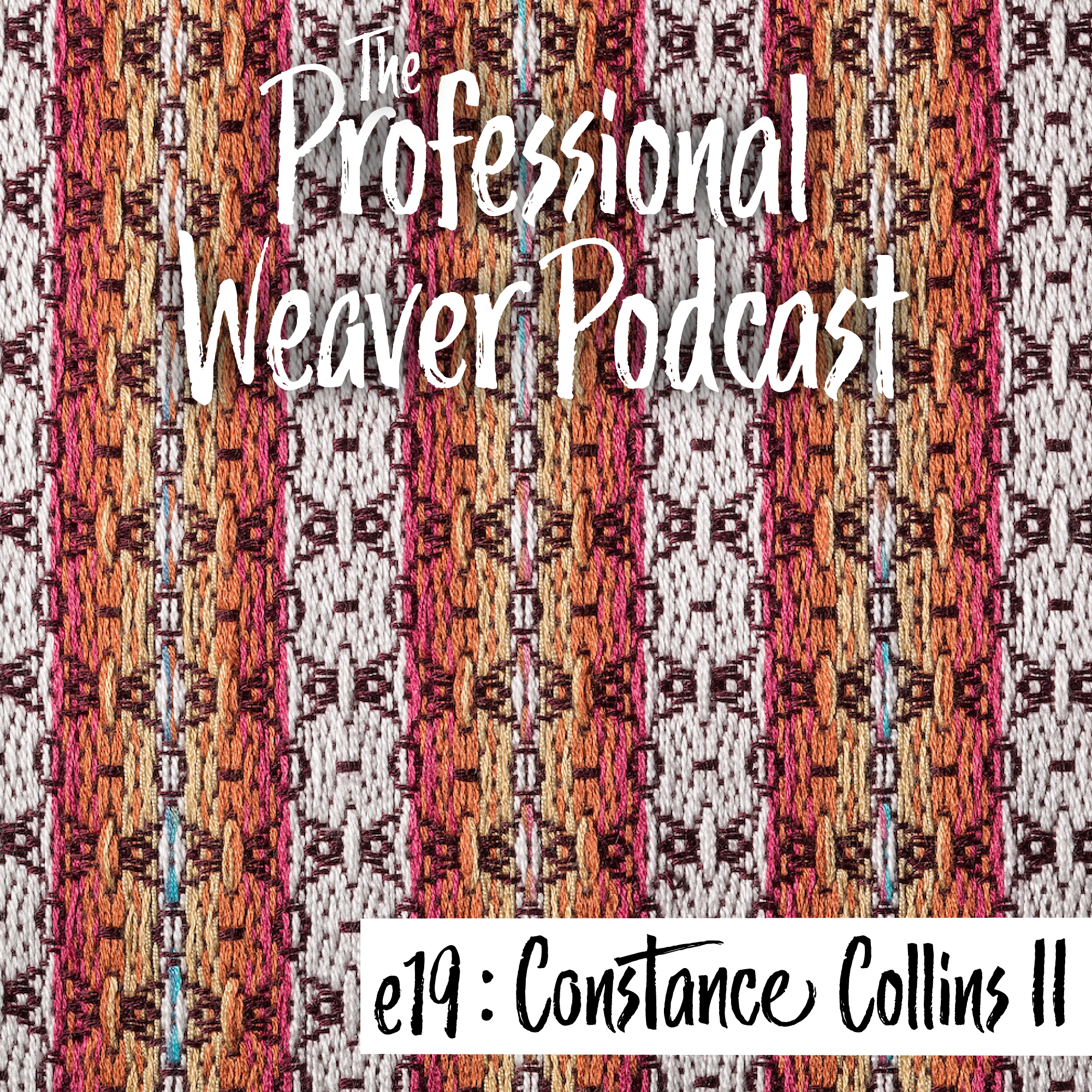 Pro Weaver Pod : Ep 19 : Constance Collins II